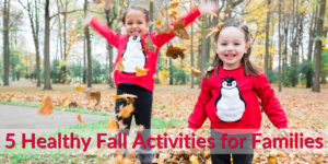 5 Healthy Fall Activities for Families