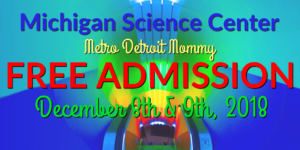 FREE Admission to the Michigan Science Center December 8th & 9th