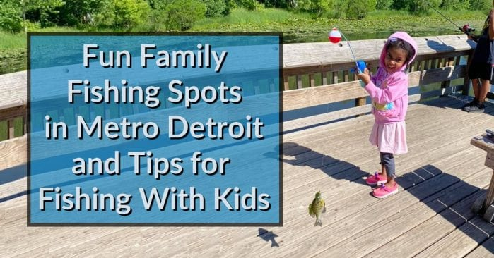 Fun Family Fishing Spots in Metro Detroit & Tips for Fishing with Kids