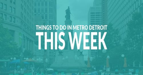 Things to do this week in Metro Detroit
