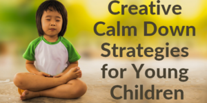Creative Calm Down Strategies for Young Children